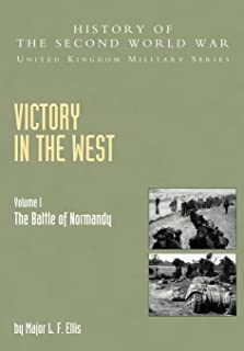 Victory In The West Volume I: The Battle Of Normandy: History Of The Second World War: United Kingdom Military Series: Off...