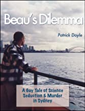 Beau's Dilemma: A Gay Tale of Science, Seduction & Murder in Sydney