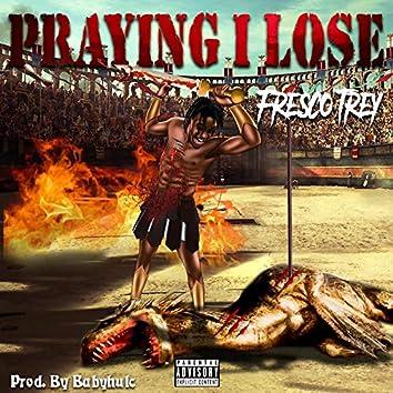 Praying I Lose