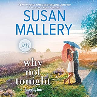 Why Not Tonight     Happily Inc. Series, Book 3              By:                                                                                                                                 Susan Mallery                               Narrated by:                                                                                                                                 Tanya Eby                      Length: 7 hrs and 52 mins     203 ratings     Overall 4.7