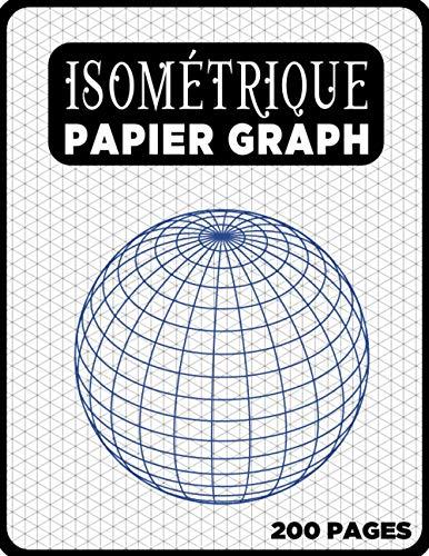 Cahier Isométrique A4 - Notebook Bloc Papier Iso Graph - 200 Pages: Carnet de dessin pro Architecte Ingénieur (Carnet Isométrique A4 N° 25)