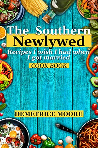 The Southern Newlywed Cook Book. Recipes I wish I had when I got married