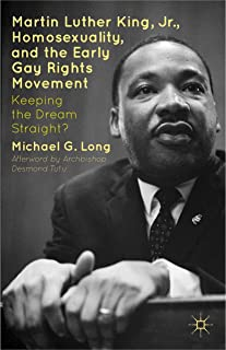 Martin Luther King Jr., Homosexuality, and the Early Gay Rights Movement: Keeping the Dream Straight?