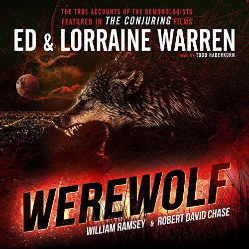 Werewolf     Ed & Lorraine Warren, Book 5              By:                                                                                                                                 Ed Warren,                                                                                        Lorraine Warren,                                                                                        Robert David Chase,                   and others                          Narrated by:                                                                                                                                 Todd Haberkorn                      Length: 4 hrs and 47 mins     101 ratings     Overall 4.4