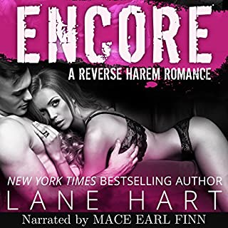 Encore      A Reverse Harem Romance              By:                                                                                                                                 Lane Hart                               Narrated by:                                                                                                                                 Mace Earl Finn                      Length: 5 hrs and 58 mins     33 ratings     Overall 4.1