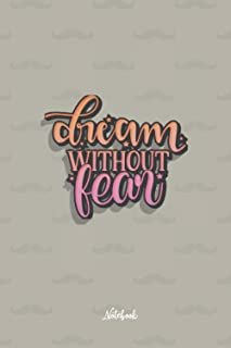 Dream without fear 2: Cute and Funny Quote 6x9 100 pages Notebook