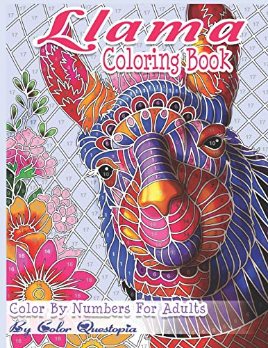 Llama Coloring Book - Color By Numbers For Adults: Llama Gift for Women, Girls, Men, Boys And Everyone Feeling the Llama Love! (Fun Adult Color By Number Coloring)