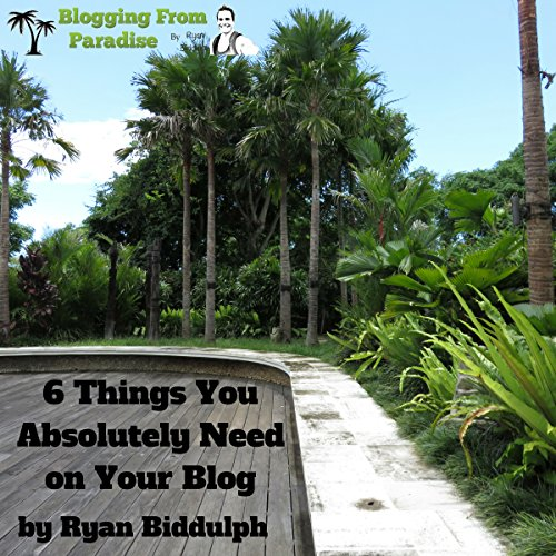 Blogging from Paradise: 6 Things You Absolutely Need on Your Blog                   By:                                                                                                                                 Ryan Biddulph                               Narrated by:                                                                                                                                 Martin Gollery                      Length: 38 mins     Not rated yet     Overall 0.0