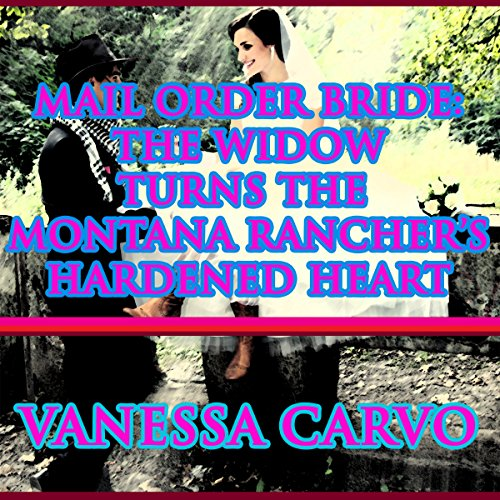 Mail Order Bride: The Widow Turns the Montana Rancher's Hardened Heart audiobook cover art
