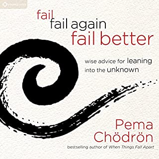 Fail, Fail Again, Fail Better     Wise Advice for Leaning into the Unknown              By:                                                                                                                                 Pema Chödrön                               Narrated by:                                                                                                                                 Pema Chödrön                      Length: 1 hr and 46 mins     27 ratings     Overall 4.6