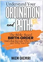 UNDERSTAND YOUR ORDINATION AND PATH: The Bible-based Birth-Order Truth that Reveals Who You Are and Why You Exist