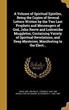 A Volume of Spiritual Epistles, Being the Copies of Several Letters Written by the Two Last Prophets and Messengers of God, John Reeve and Lodowicke ... Deep Mysteries, Manifesting to the Elect...