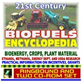 21st Century Biofuels Encyclopedia, Bioenergy, Energy Crops, Biodiesel, Ethanol, Methanol, Government Incentives and Grants (Ringbound and Two CD-ROM Set)