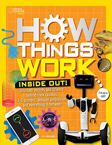 How Things Work: Inside Out: Discover Secrets and Science Behind Trick Candles, 3D Printers, Penguin Propulsions, and Everything in Between