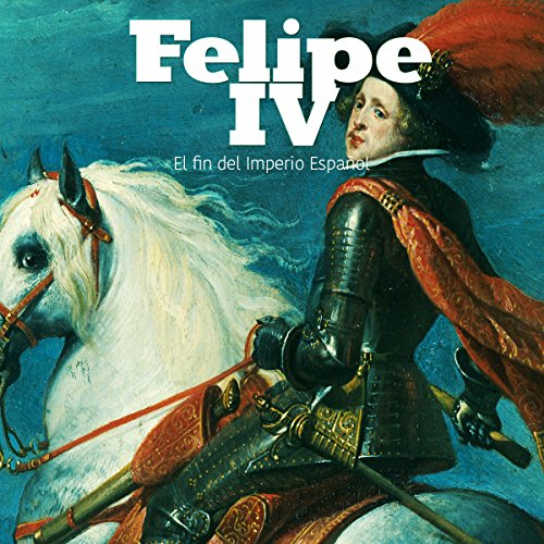 Felipe IV: El fin del Imperio Español [Felipe IV: The End of the Spanish Empire] copertina