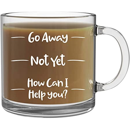Go Away, Not Yet, How Can I Help You - 13oz Clear Glass Coffee Mug - Funny Office Humor Gift Bosses and Employees Gift Secretary Day - By CBT Mugs