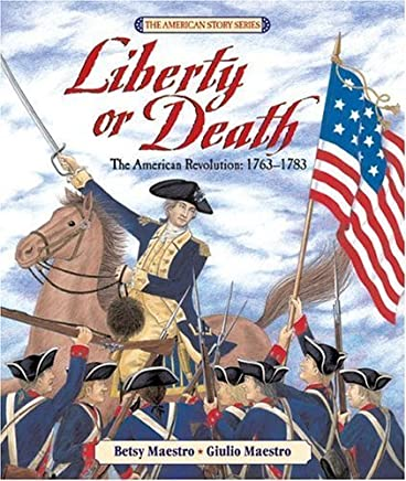 Liberty or Death: The American Revolution: 1763-1783 (American Story) by Maestro, Betsy (2005) Hardcover
