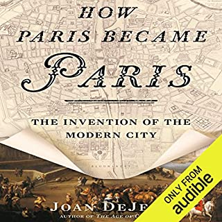 How Paris Became Paris     The Invention of the Modern City              By:                                                                                                                                 Joan DeJean                               Narrated by:                                                                                                                                 Robert Blumenfeld                      Length: 8 hrs and 4 mins     85 ratings     Overall 4.1