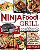 Ninja Foodi Grill Cookbook For Beginners: 600 Quick-to-Make Indoor Grilling and Air Frying Recipes for Beginners and Advanced Users | 2021