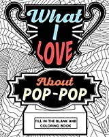 What I Love About Pop-Pop Fill-In-The-Blank and Coloring Book