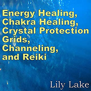 Energy Healing, Chakra Healing, Crystal Protection Grids, Channeling, and Reiki audiobook cover art