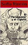 El Perseguidor y el Cigarro: Y otros relatos