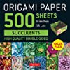 Origami Paper 500 Sheets Succulents: High-quality, Double-sided Origami Sheets With 12 Different Photographs Instructions for 6 Projects Included