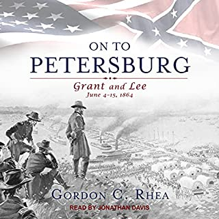 On to Petersburg     Grant and Lee, June 4-15, 1864              Written by:                                                                                                                                 Gordon C. Rhea                               Narrated by:                                                                                                                                 Jonathan Davis                      Length: 16 hrs and 21 mins     Not rated yet     Overall 0.0