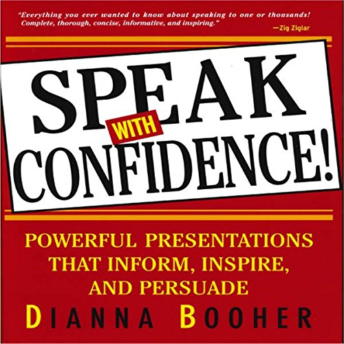 Speak with Confidence: Powerful Presentations that Inform, Inspire and Persuade cover art
