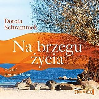 Na brzegu zycia                   By:                                                                                                                                 Dorota Schrammek                               Narrated by:                                                                                                                                 Joanna Gajór                      Length: 10 hrs and 11 mins     1 rating     Overall 5.0
