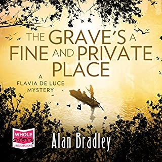The Grave's a Fine and Private Place     Flavia de Luce, Book 9              By:                                                                                                                                 Alan Bradley                               Narrated by:                                                                                                                                 Sophie Aldred                      Length: 8 hrs and 56 mins     22 ratings     Overall 4.4