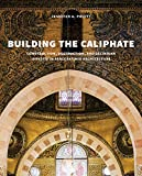 Building the Caliphate: Construction, Destruction, and Sectarian Identity in Early Fatimid Architecture