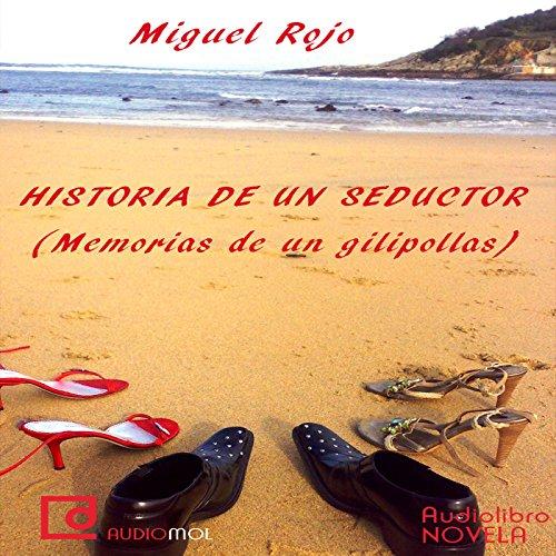 Historias de un seductor: Memorias de un gilipollas  Audiolibri