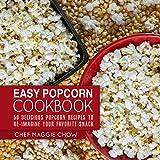 Easy Popcorn Cookbook: 50 Delicious Popcorn Recipes to Re-Imagine Your Favorite Snack (Popcorn Recipes, Popcorn Cookbook, Corn Recipes, Corn Cookbook, ... Snack Cookbook Book 1) (English Edition)