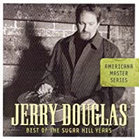 Americana Master Series: Best of the Sugar Hill Years by Jerry Douglas (2007-05-03)