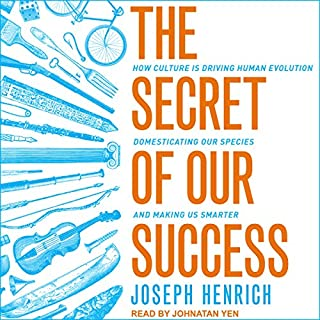 The Secret of Our Success     How Culture Is Driving Human Evolution, Domesticating Our Species, and Making Us Smarter              By:                                                                                                                                 Joseph Henrich                               Narrated by:                                                                                                                                 Jonathan Yen                      Length: 17 hrs and 15 mins     59 ratings     Overall 4.8