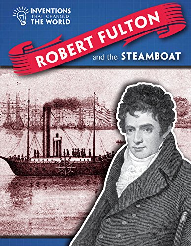 Robert Fulton and the Steamboat (Inventions That Changed the World (Powerkids))