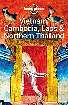 Lonely Planet Vietnam, Cambodia, Laos & Northern Thailand (Travel Guide) (English Edition) van [Lonely Planet, Tim Bewer, Greg Bloom, Austin Bush, Nick Ray, Richard Waters, China Williams, Phillip Tang]