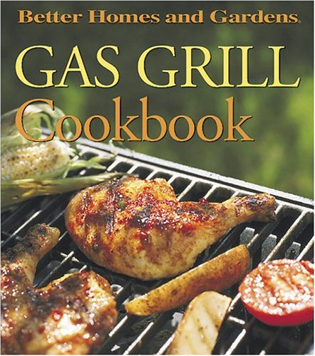 Gas Grill Cookbook (Better Homes and Gardens(R)) Appliances Barbecuing Grilling Kitchen