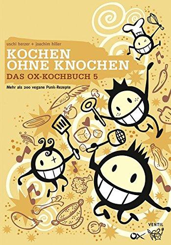 Das Ox-Kochbuch 5: Kochen ohne Knochen – Mehr als 200...