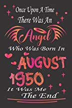 Once Upon A Time There was an Angel Who Was Born In August 1950 It Was Me the end: 71st birthday gift for women born in Au...
