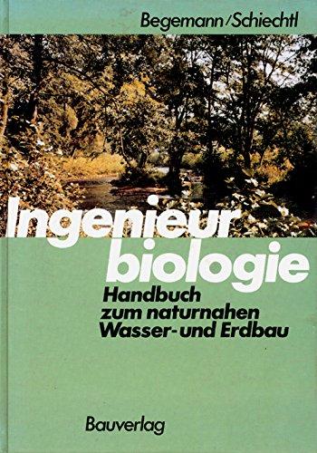 Ingenieurbiologie. Handbuch zum naturnahen Wasser- und Erdbau