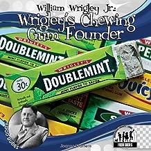 William Wrigley Jr.: Wrigley's Chewing Gum Founder (Food Dudes)