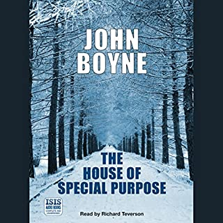 The House of Special Purpose                   By:                                                                                                                                 John Boyne                               Narrated by:                                                                                                                                 Richard Teverson                      Length: 17 hrs and 38 mins     107 ratings     Overall 4.4