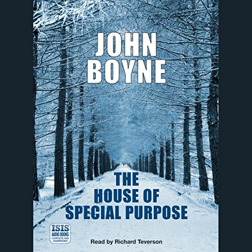 The House of Special Purpose                   Written by:                                                                                                                                 John Boyne                               Narrated by:                                                                                                                                 Richard Teverson                      Length: 17 hrs and 38 mins     3 ratings     Overall 4.0