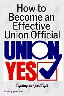 How to Become an Effective Union Official: 2nd Series