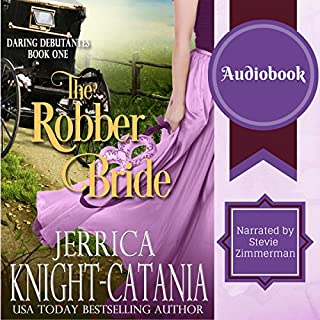 The Robber Bride     The Daring Debutantes, Book 1               By:                                                                                                                                 Jerrica Knight-Catania                               Narrated by:                                                                                                                                 Stevie Zimmerman                      Length: 3 hrs and 55 mins     45 ratings     Overall 4.1