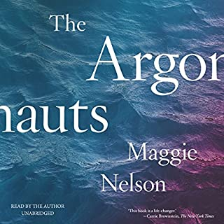 The Argonauts                   By:                                                                                                                                 Maggie Nelson                               Narrated by:                                                                                                                                 Maggie Nelson                      Length: 4 hrs and 48 mins     58 ratings     Overall 4.3