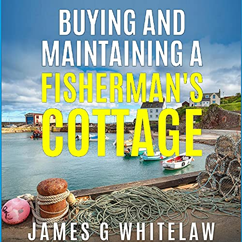 Listen Buying and Maintaining a Fisherman's Cottage audio book