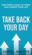 Take Back Your Day: How Simple Daily Actions Can Change Your Life